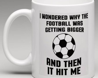 I Wondered why the football was getting bigger and then it hit me - Novelty Mug