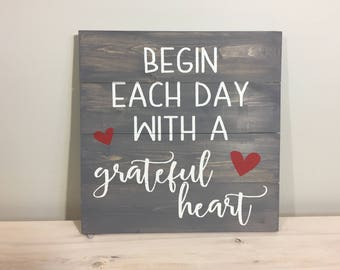 Begin Each Day With A Grateful Heart Wood Sign, Rustic Sign, Farmhouse Sign, Wood Sign, Inspirational Decor READY TO SHIP