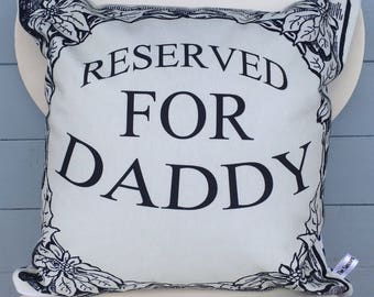 Daddy pillow - Reserved for Daddy cushion - Fathers Day gift - Dad gift - Man gift
