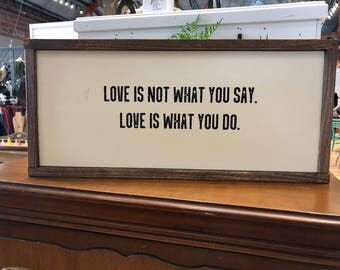 Love Is Not What You Say Love is What You Do Wood Sign - Farmhouse Style - Home Decor - Rustic Decor