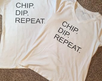 Chip. Dip. Repeat.