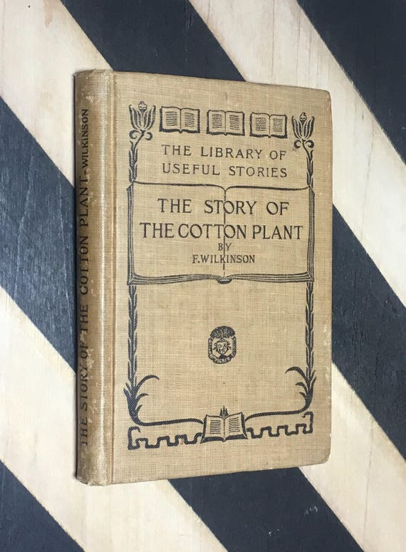 The Story of the Cotton Plant by Frederick Wilkinson, F. G. S. With Thirty-Eight Illustrations (1914) hardcover book