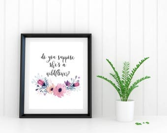 Do You Suppose She's a Wildflower?: Alice in Wonderland Quote, Printable JPG, Poster, Instant Download, Nursery, Kids Room