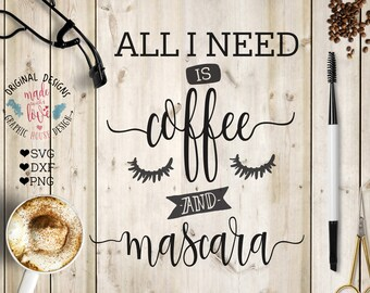 coffee svg file, All I need is coffee and mascara Cut File and Printable in SVG, DXF, PNG, Coffee and mascara svg, woman svg quotes dxf