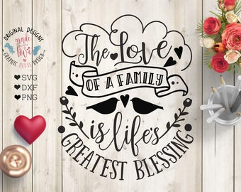 Family Love svg, The Love of a family is life's greatest blessing Cut File in SVG, DXF, PNG, Blessings svg, Family Blessings svg, Printable