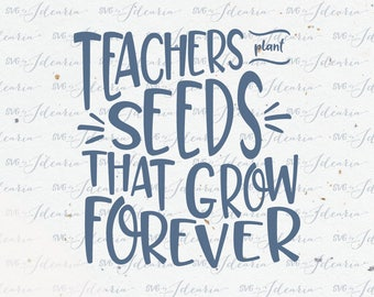Teachers plant seeds that grow forever svg, teacher svg, funny teacher svg, pencil svg, teacher appreciation, teacher apple, teacher life