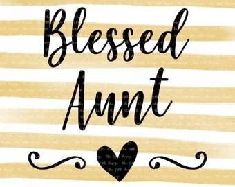 Blessed Aunt - Blessed Auntie - baby - kids - svg dxf eps png cut file - silhouette  - cricut - cutting machine