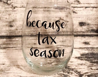 Because tax season wine glass - because taxes wine glass - tax season wine glass - taxes wine glass - because taxes glass - accountant gift