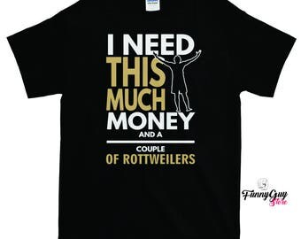 Rottweiler Lover Gift - I Need Money And Rottweilers T-shirt