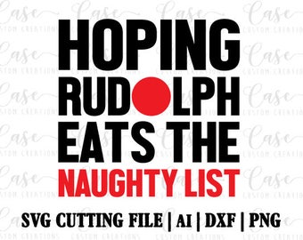 Hoping Rudolph Eats the Naughty List SVG Cutting File, AI, Dxf and PNG | Instant Download | Cricut and Silhouette | Christmas | Reindeer