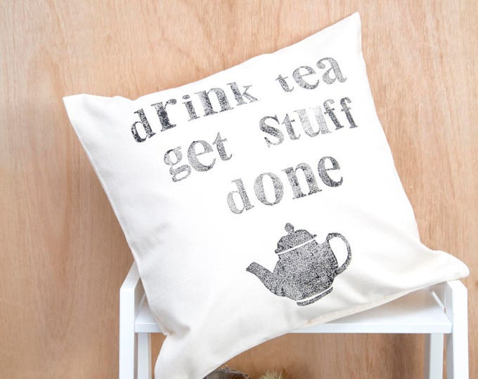 Featured listing image: Drink Tea Get Stuff Done Block Printed Cushion