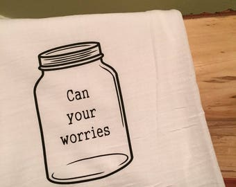 Funny kitchen towel, flour sack kitchen towel, Can Your Worries