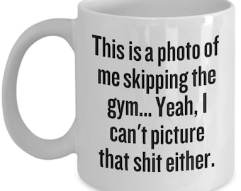 Photo Of Me Skipping The Gym - Funny Fitness Freak Gift - Weight Lifting, Bodybuilding Coffee Mug