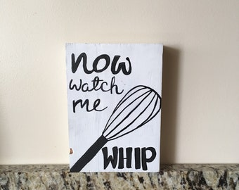 Now Watch Me Whip Wood Sign