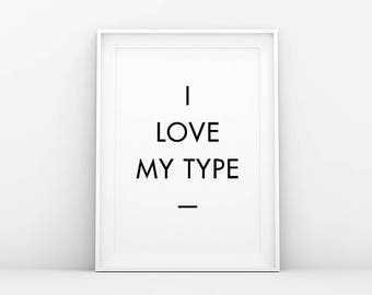 I Love My Type - Quote Print - Typography Print - Nordic Wall Art - Minimalistic Poster - Printable Art - Modern Scandinavian Danish Design