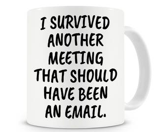 I Survived Another Meeting That Should Have Been An Email, Funny Office Mug, Office Gifts, Humor Mugs, Work Mug, Office Mug