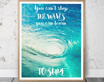 You Can't Stop the Waves But You Can Learn To Surf Print, Surf Poster, Inspirational Quote, motivational, Beach Poster, Summer Poster, wave