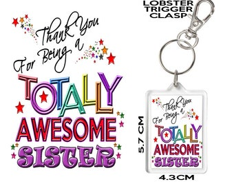 SISTER GIFT KEYRING Thank You For Being Totally Awesome. Affordable Gift To Say Thank You To Someone Special In Your Life