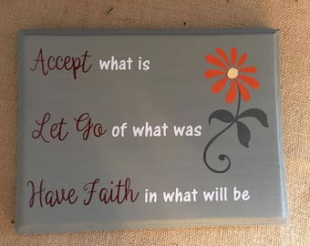 Accept What Is, Let Go of What Was, Have Faith in What Will Be sign