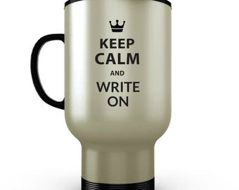Keep Calm and Write On - Funny Coffee Travel Mug for Writers