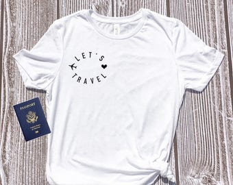 Let's Travel, Travel,Travel shirt,explore shirt,travel lovers, road trip shirt, womens top, wanderlust shirt, outdoor shirt, adventure shirt