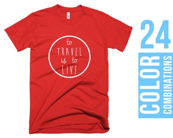 To Travel is to Live T-Shirt To Travel is to Live Tshirt To Travel is to Live T Shirt Women T-Shirt Men T-Shirt Women Tshirt Men Tshirt