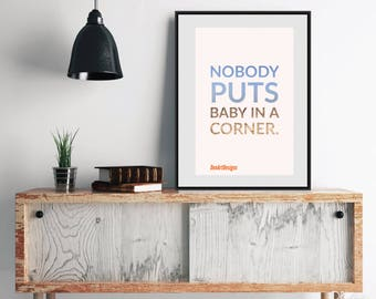Dirty Dancing Inspired - Nobody Puts baby In A Corner, Movie Quote Print