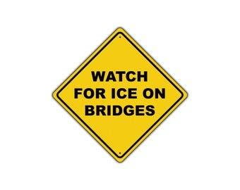 Watch For Ice On Bridges Road Street Aluminum Warning Sign 12x12
