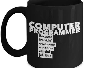 Computer Programmer because freakin' awesome is not an official job title - Unique Gift Black Coffee Mug