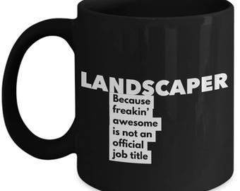 Landscaper because freakin' awesome is not an official job title - Unique Gift Black Coffee Mug