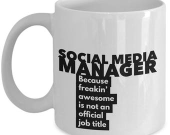 Social Media Manager Manager because freakin' awesome is not an official job title - Unique Gift Coffee Mug