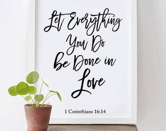 Let Everything You Do be Done in Love  - 1 Corinthians 16:14 - Bible Verse Print, Printable Wall Art, Typographic Print, Let Everything You,