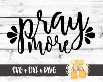 Pray More SVG, Religious Svg, Prayer Svg, Faith Svg, Jesus Svg, Christian Svg, DXF, SVG Files, Svg for Cricut, Svg for Silhouette