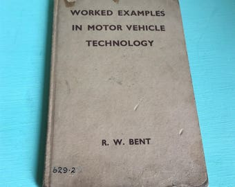 Worked Examples in Motor Vehicle Technology  R W Bent   1959