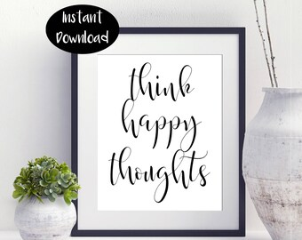 Think Happy Thoughts Positive Quote Digital Download INSTANT DOWNLOAD