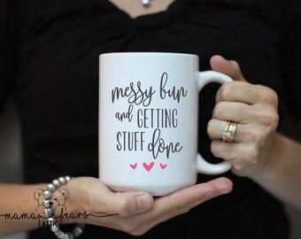 Custom mug - coffee mug - Messy Bun and Getting Stuff Done Mug - Ceramic Mug - Sublimation Mug - Gifts for Her - Tea Mug - Personalized Mug