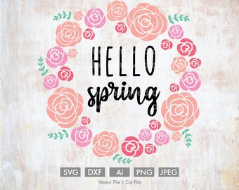 Hello Spring Floral Wreath - Cut File/Vector, Silhouette, Cricut, SVG, PNG, Clip Art, Download, Easter, Holiday Spring Flowers Roses Peonies
