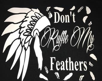 Dont ruffle my feathers