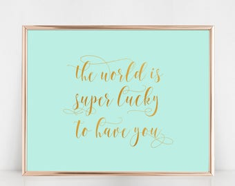 The World Is Super Lucky To Have You, A4 Digital Download Print, Wall Art, Nursery, Arbor Grace Collections