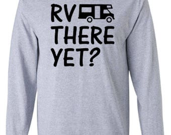 RV There Yet? Camping Adult Long Sleeve Unisex Tshirt