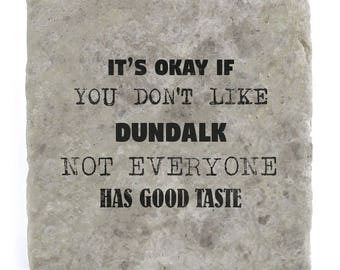 It's OK if you don't like Dundalk Marble Tile Coaster
