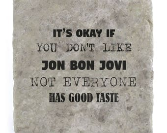 It's OK if you don't like Jon Bon Jovi Marble Tile Coaster