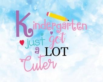 Kindergarten just got Cuter, Kindergarten svg,  Teacher Svg, Monogram Svg, School SVG, Cricut Files, Silhouette Files,  T-shirt, Iron On