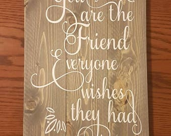 You are the friend wood sign
