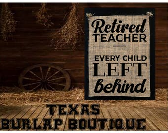 Retired teacher Every child left behind Burlap Country Music Vintage Shabby Chic Wedding Wood Sign