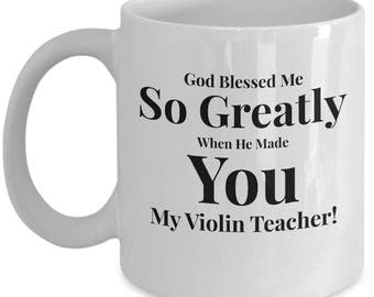 Gift for Violin Teacher -Coffee 11 oz Mug Ceramic -Unique Gifts Idea. God Blessed Me So Greatly When He Made You My Violin Teacher!