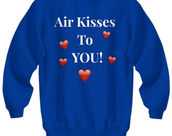 "Unique Gift Idea! For Her! Cute Sweatshirt! ""Air Kisses To You!"" Adult Sizes - 8 BEAUTIFUL COLORS!"