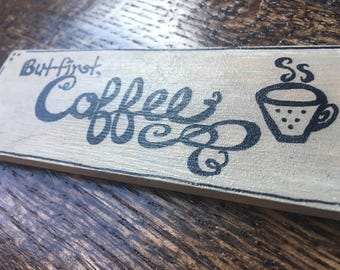 But first, Coffee small wooden sign