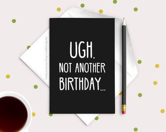 Funny Birthday Card | Ugh. Not Another Birthday | Sarcastic Cards | Black and White Card | Humour Cards | Best Friend Card | GCSBCA602