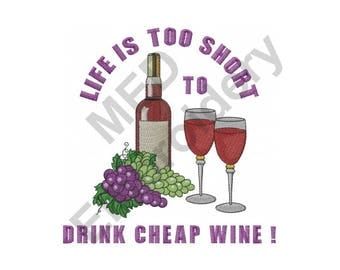 Wine - Machine Embroidery Design, Red Wine And Grapes, Life Is Too Short To Drink Cheap Wine